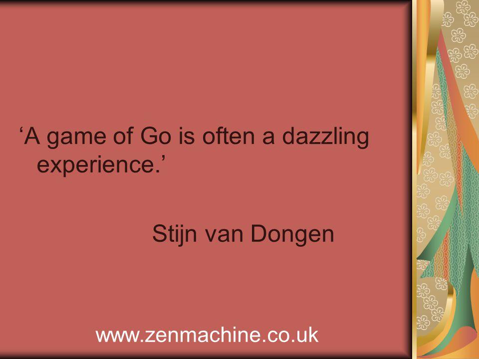 'A game of Go is often a dazzling experience.' Stijn van Dongen www.zenmachine.co.uk