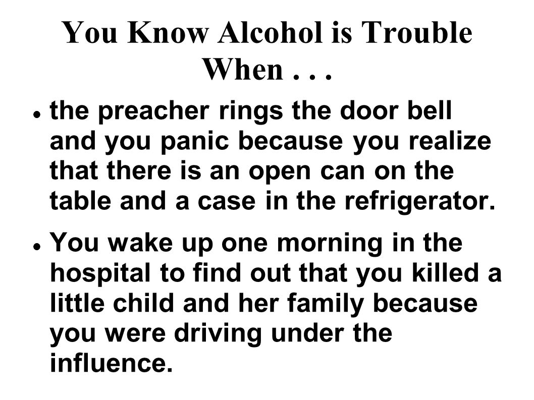 You Know Alcohol is Trouble When...
