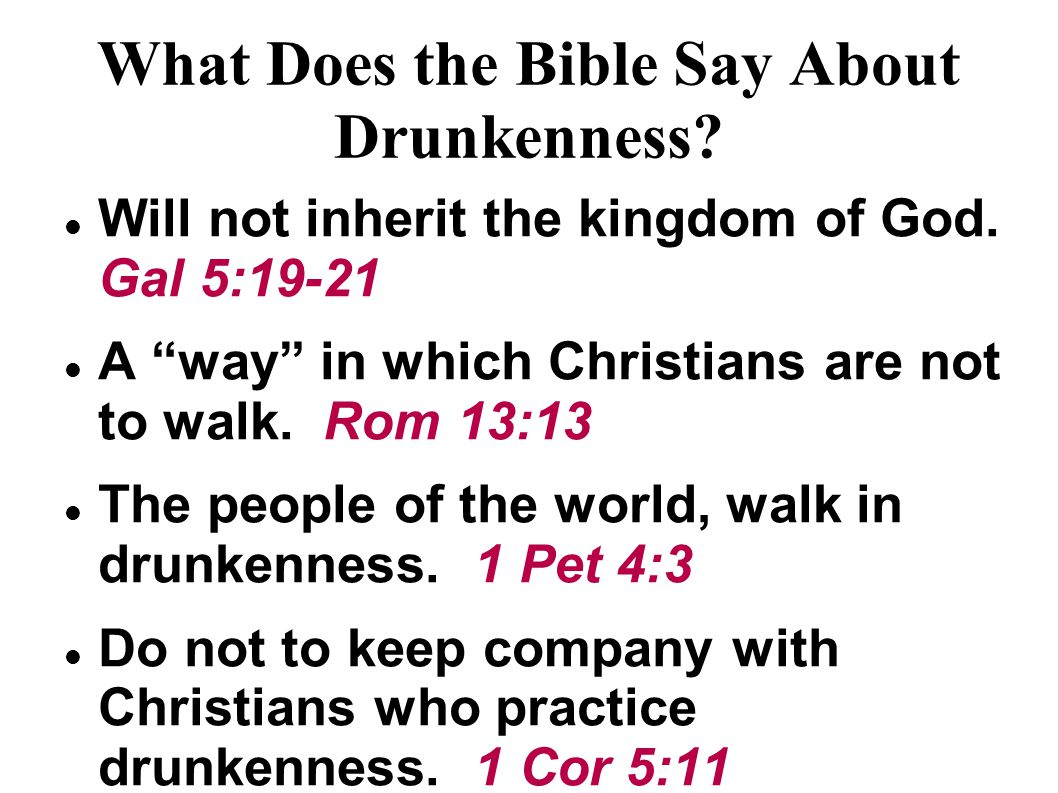 What Does the Bible Say About Drunkenness. Will not inherit the kingdom of God.