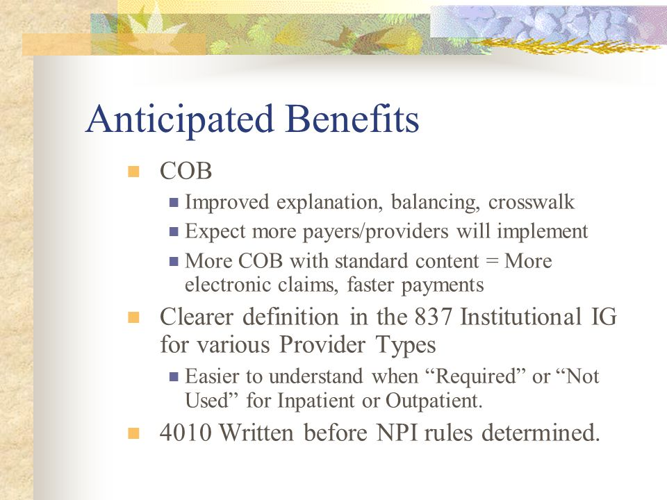 Anticipated Benefits COB Improved explanation, balancing, crosswalk Expect more payers/providers will implement More COB with standard content = More