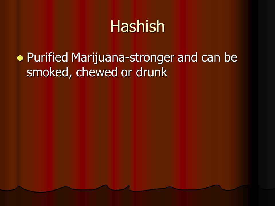 Hashish Purified Marijuana-stronger and can be smoked, chewed or drunk Purified Marijuana-stronger and can be smoked, chewed or drunk