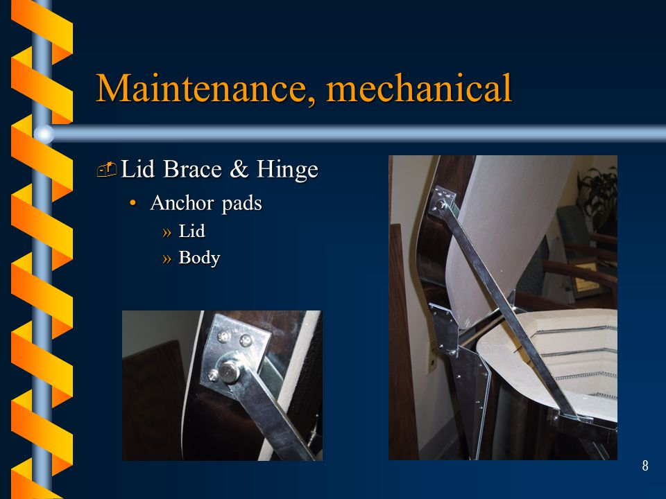 8 Maintenance, mechanical ­ Lid Brace & Hinge Anchor padsAnchor pads »Lid »Body