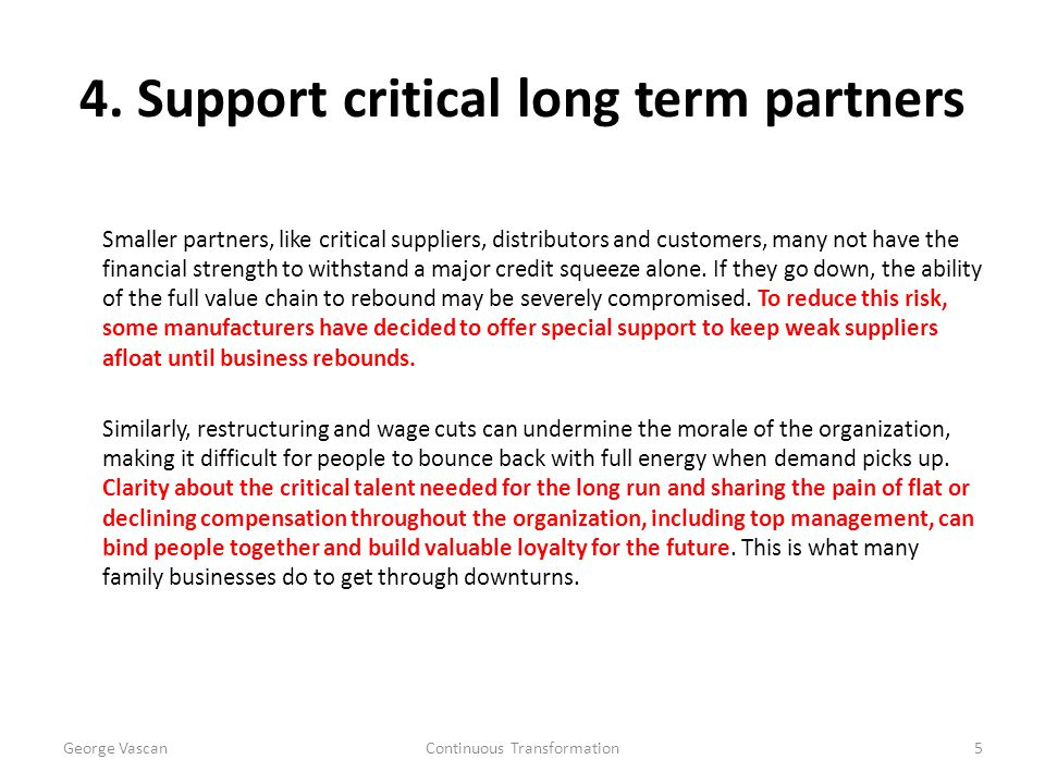 4. Support critical long term partners Smaller partners, like critical suppliers, distributors and customers, many not have the financial strength to