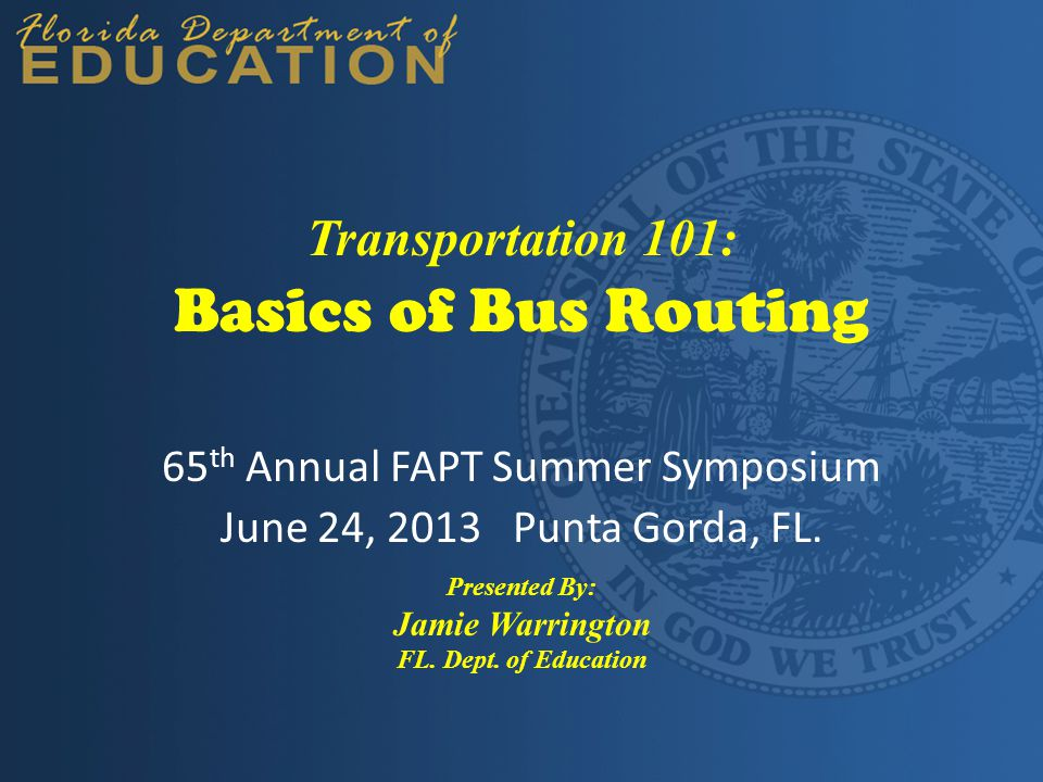 Basics of Bus Routing 65 th Annual FAPT Summer Symposium June 24, 2013 Punta Gorda, FL.