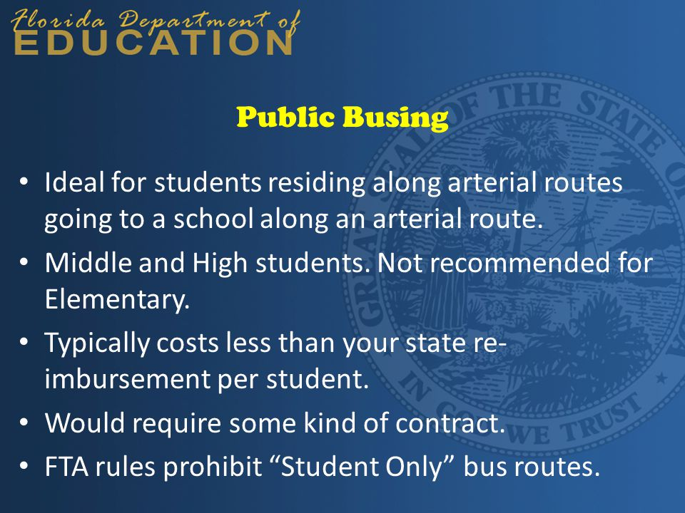 Public Busing Ideal for students residing along arterial routes going to a school along an arterial route. Middle and High students. Not recommended f