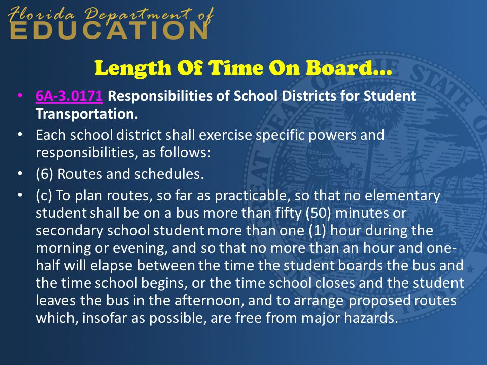 Length Of Time On Board… 6A-3.0171 Responsibilities of School Districts for Student Transportation. Each school district shall exercise specific power