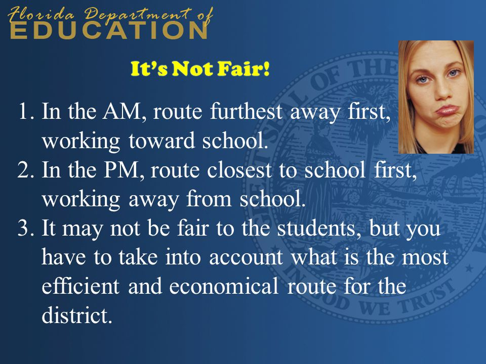1.In the AM, route furthest away first, working toward school.
