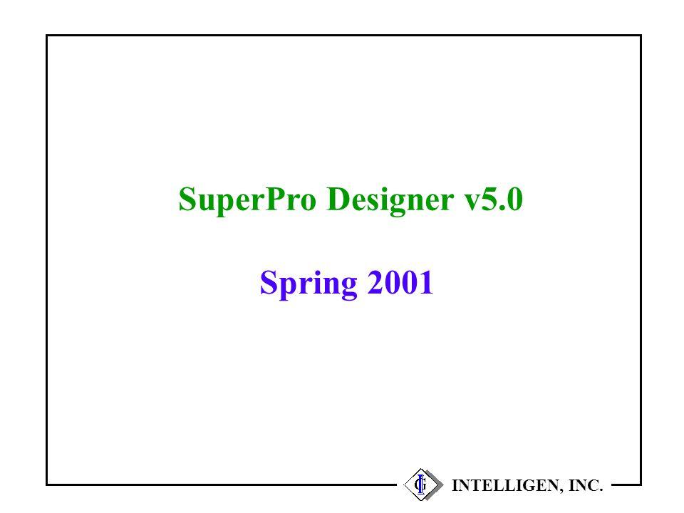 SuperPro Designer v5.0 INTELLIGEN, INC. Spring 2001