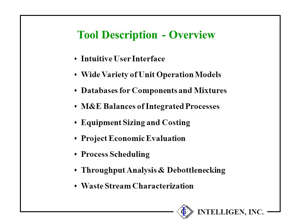 Summary Facilitating Process Development Improving Team Communication Increasing Plant Throughput Reducing Capital and Operating Cost INTELLIGEN, INC.