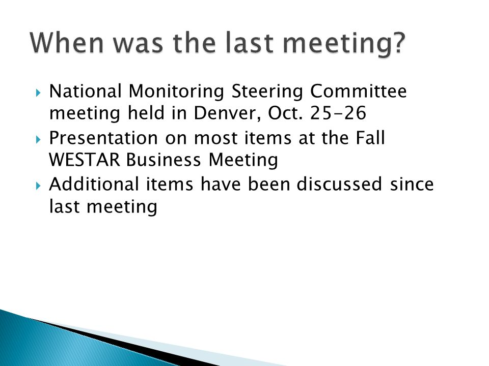  National Monitoring Steering Committee meeting held in Denver, Oct. 25-26  Presentation on most items at the Fall WESTAR Business Meeting  Additio