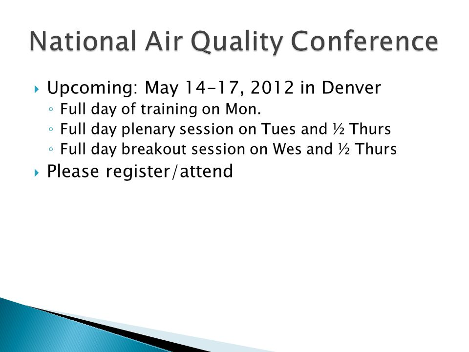  Upcoming: May 14-17, 2012 in Denver ◦ Full day of training on Mon. ◦ Full day plenary session on Tues and ½ Thurs ◦ Full day breakout session on Wes