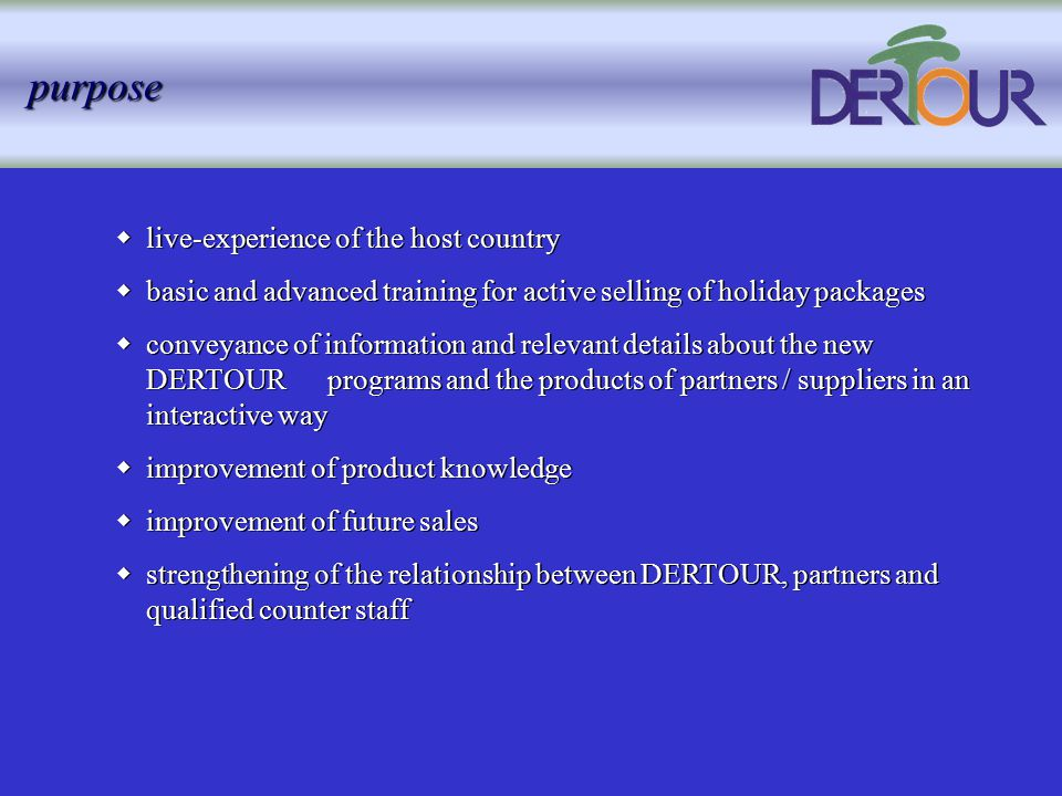 handling agency (preferably DERTOUR incoming operator)  for organizational tasks in cooperation with the DERTOUR sales promotion team  tour guides (if possible German-speaking, at least English- speaking) for pre and post tours and main event handling at destination