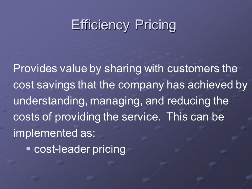 Provides value by sharing with customers the cost savings that the company has achieved by understanding, managing, and reducing the costs of providing the service.