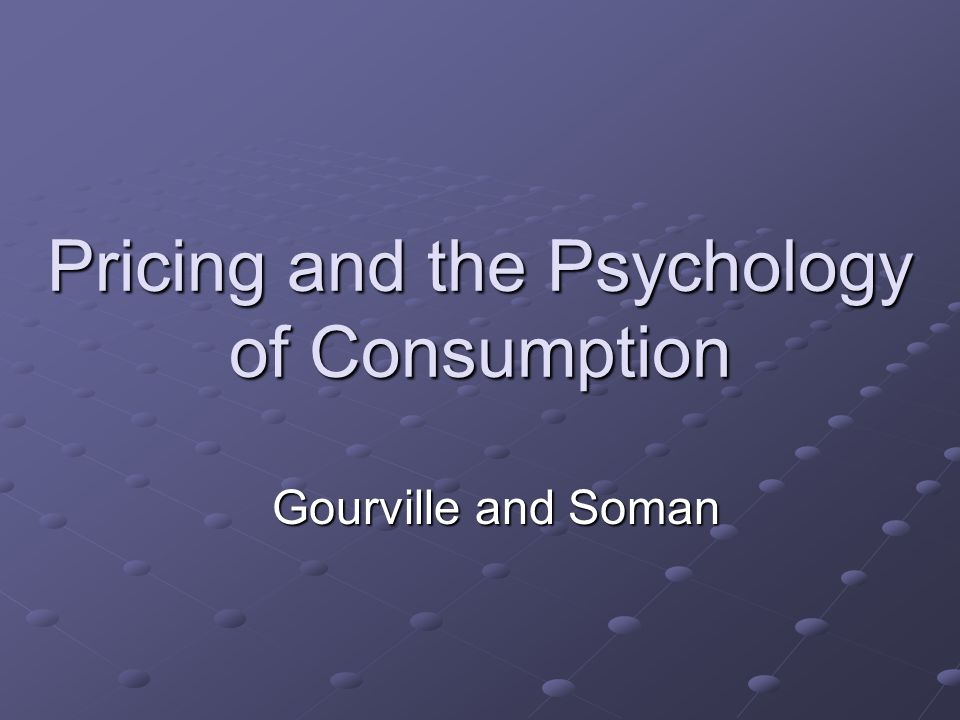 Pricing and the Psychology of Consumption Gourville and Soman