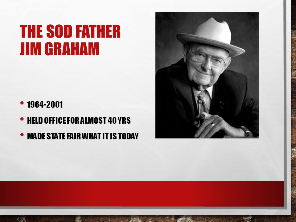 THE SOD FATHER JIM GRAHAM 1964-2001 HELD OFFICE FOR ALMOST 40 YRS MADE STATE FAIR WHAT IT IS TODAY