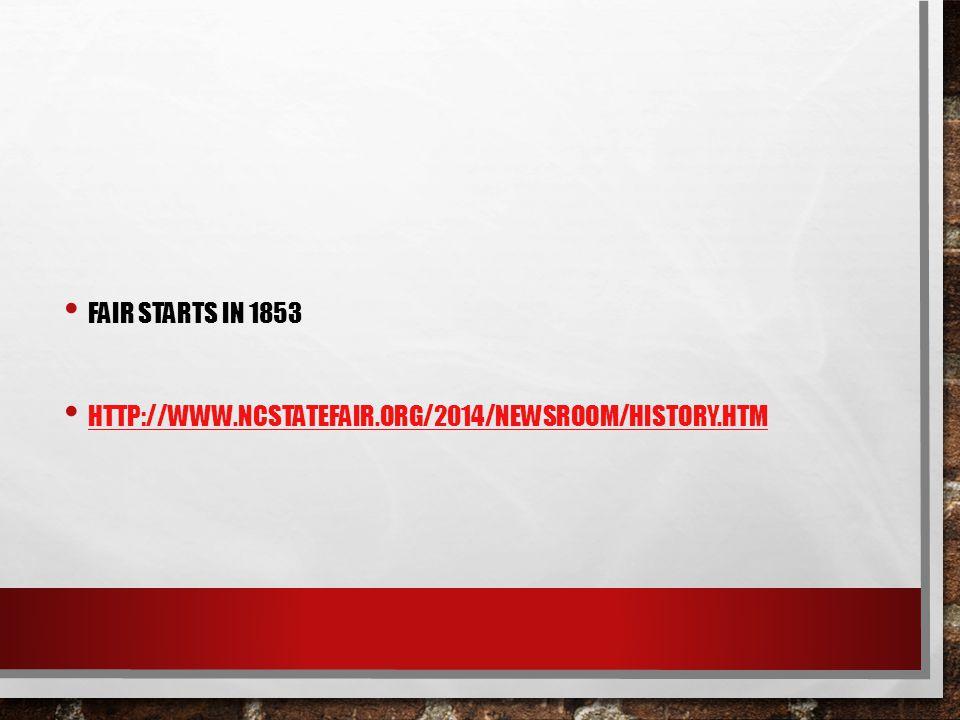 FAIR STARTS IN 1853 HTTP://WWW.NCSTATEFAIR.ORG/2014/NEWSROOM/HISTORY.HTM