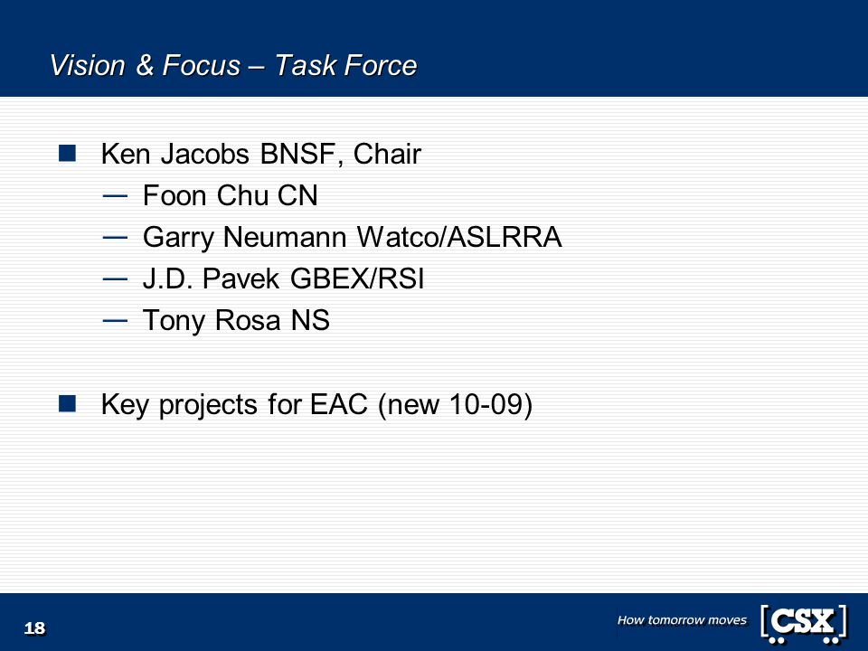 18 Vision & Focus – Task Force Ken Jacobs BNSF, Chair — Foon Chu CN — Garry Neumann Watco/ASLRRA — J.D.