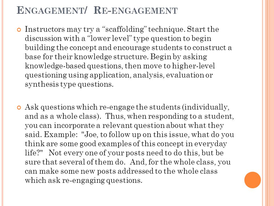 """E NGAGEMENT / R E - ENGAGEMENT Instructors may try a """"scaffolding"""" technique. Start the discussion with a """"lower level"""" type question to begin buildin"""