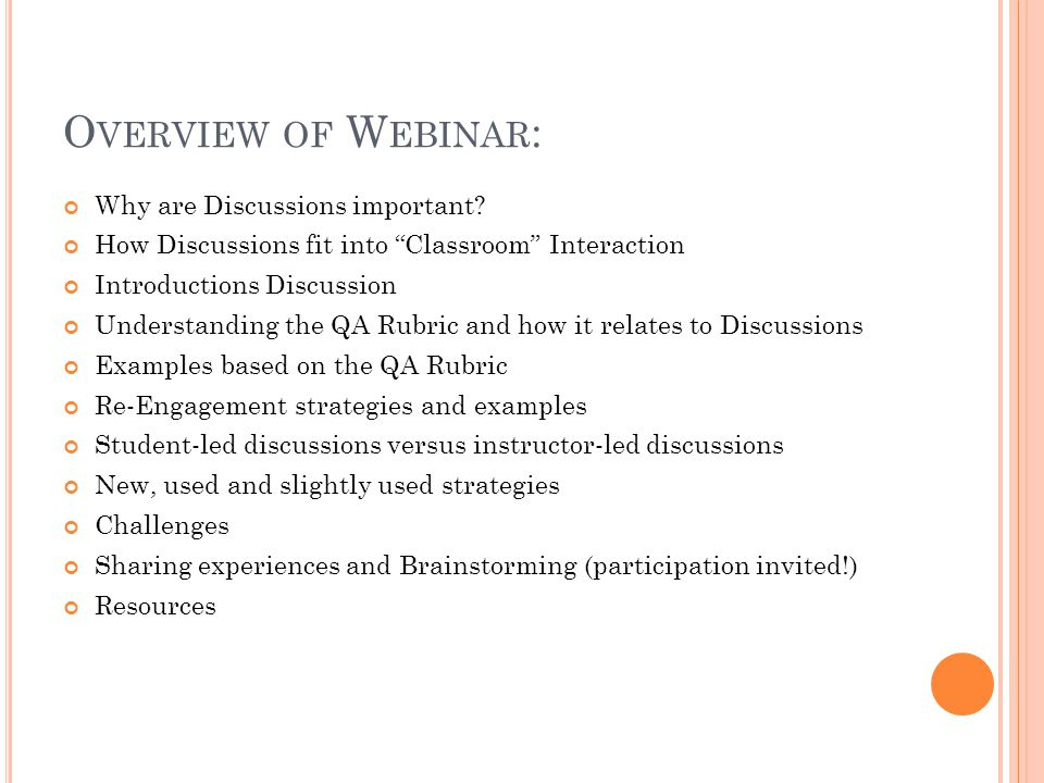 """O VERVIEW OF W EBINAR : Why are Discussions important? How Discussions fit into """"Classroom"""" Interaction Introductions Discussion Understanding the QA"""