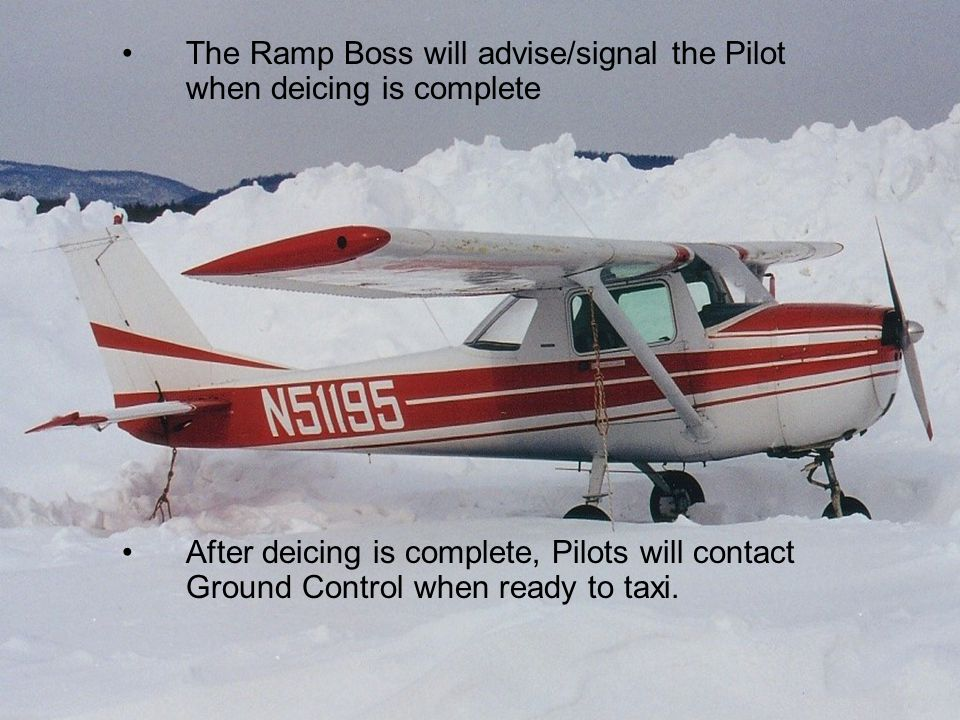 10 The Ramp Boss will advise/signal the Pilot when deicing is complete After deicing is complete, Pilots will contact Ground Control when ready to taxi.