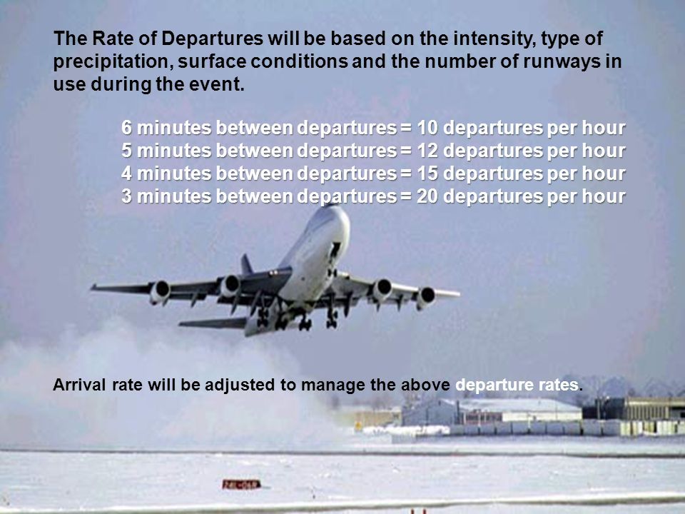 5 The Rate of Departures will be based on the intensity, type of precipitation, surface conditions and the number of runways in use during the event.
