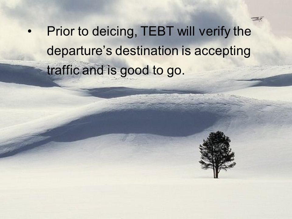 8 Prior to deicing, TEBT will verify the departure's destination is accepting traffic and is good to go.