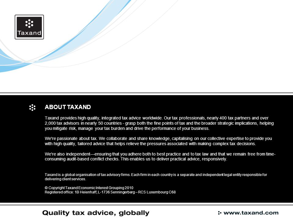 ABOUT TAXAND Taxand provides high quality, integrated tax advice worldwide.