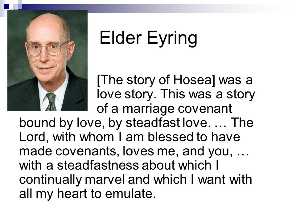 Elder Eyring [The story of Hosea] was a love story.