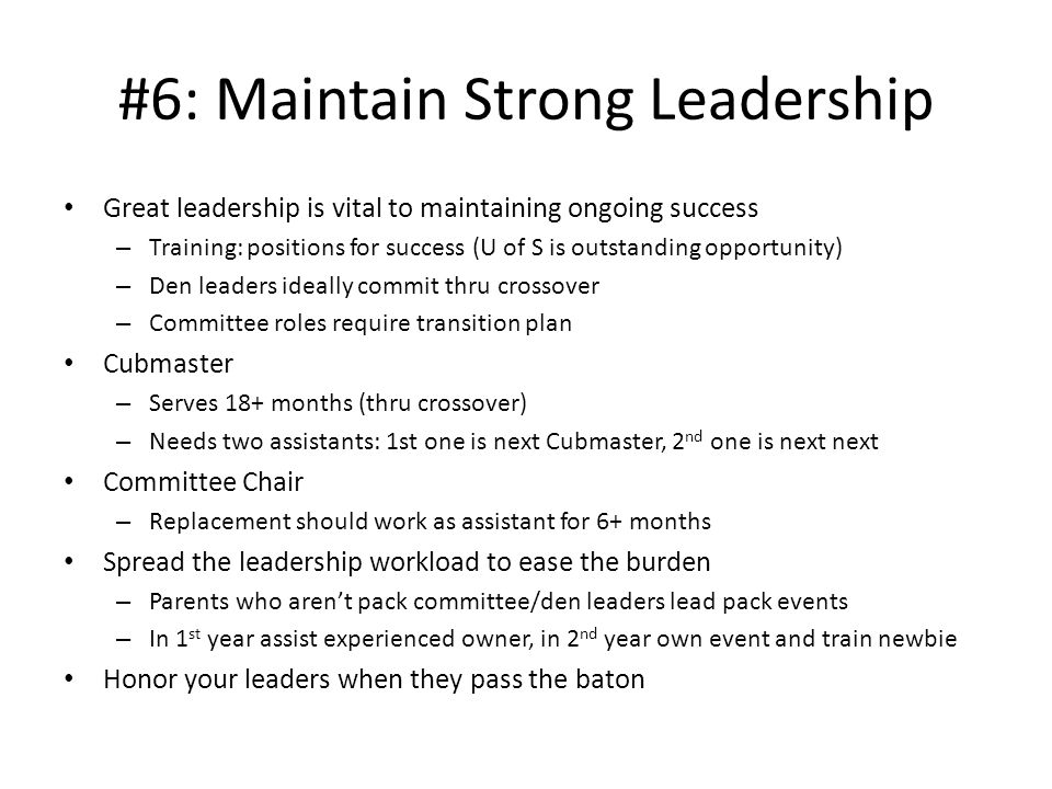 #6: Maintain Strong Leadership Great leadership is vital to maintaining ongoing success – Training: positions for success (U of S is outstanding oppor