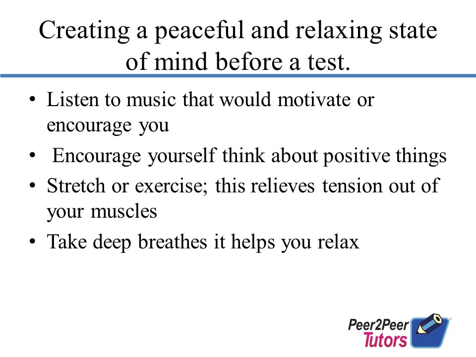 Creating a peaceful and relaxing state of mind before a test.