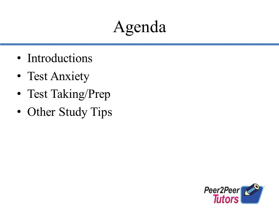 Agenda Introductions Test Anxiety Test Taking/Prep Other Study Tips