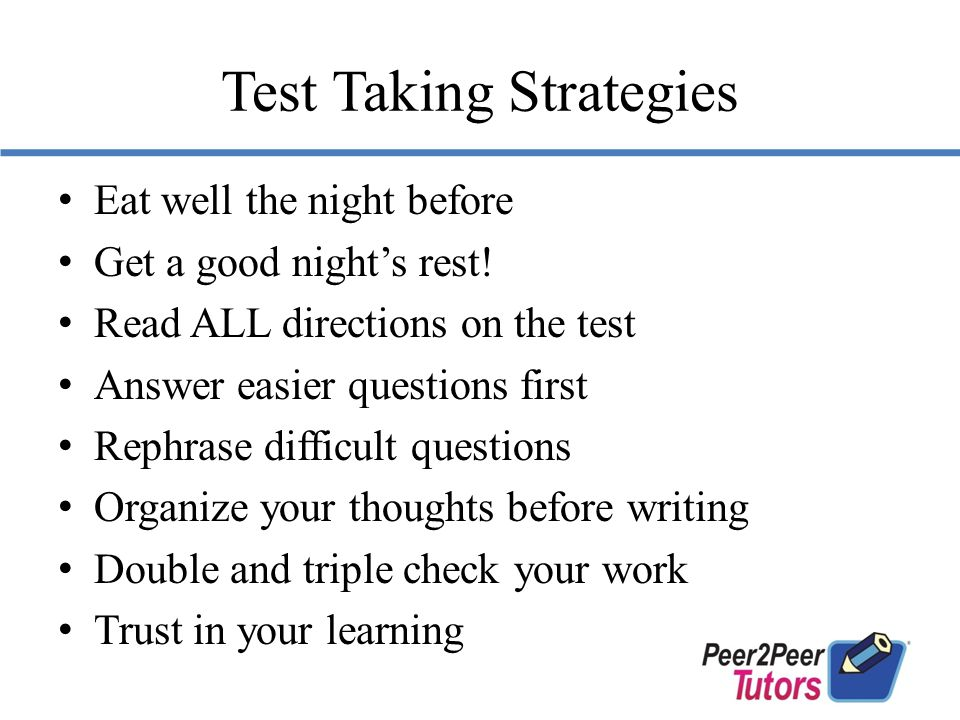 Test Taking Strategies Eat well the night before Get a good night's rest.