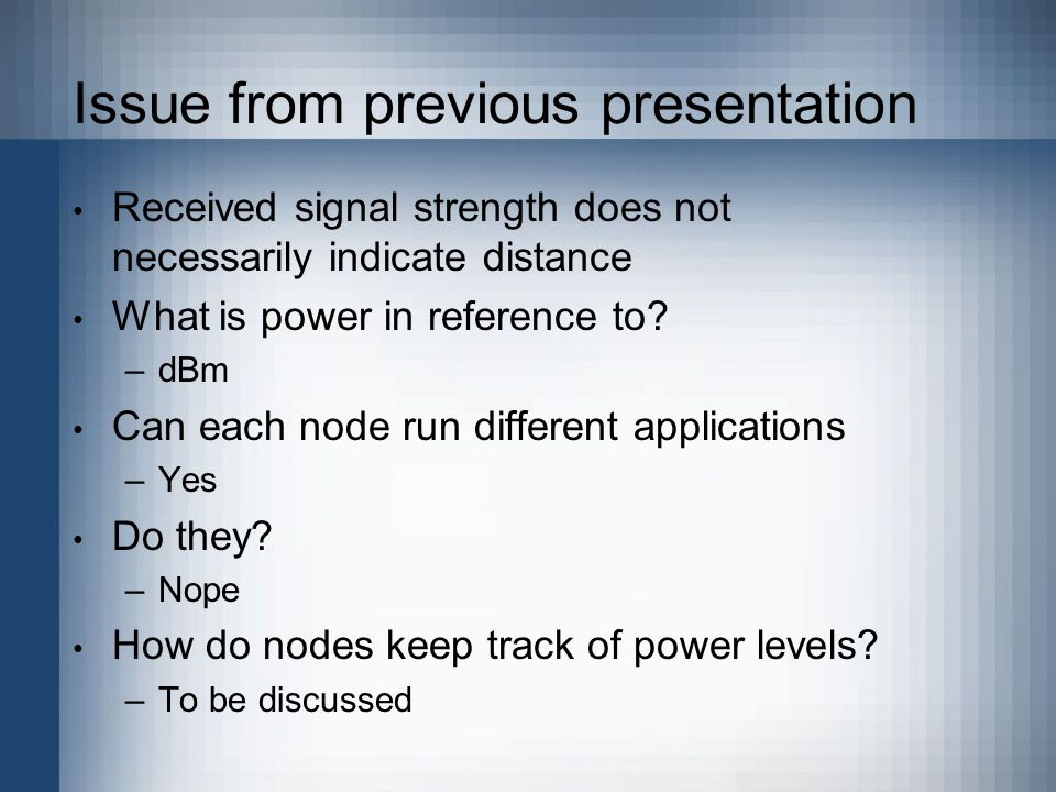 Issue from previous presentation Received signal strength does not necessarily indicate distance What is power in reference to.