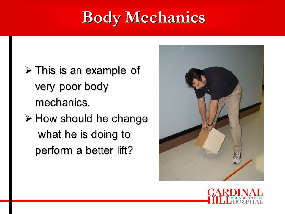  This is an example of very poor body mechanics.