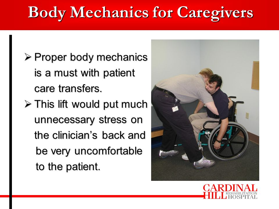  Proper body mechanics is a must with patient care transfers.
