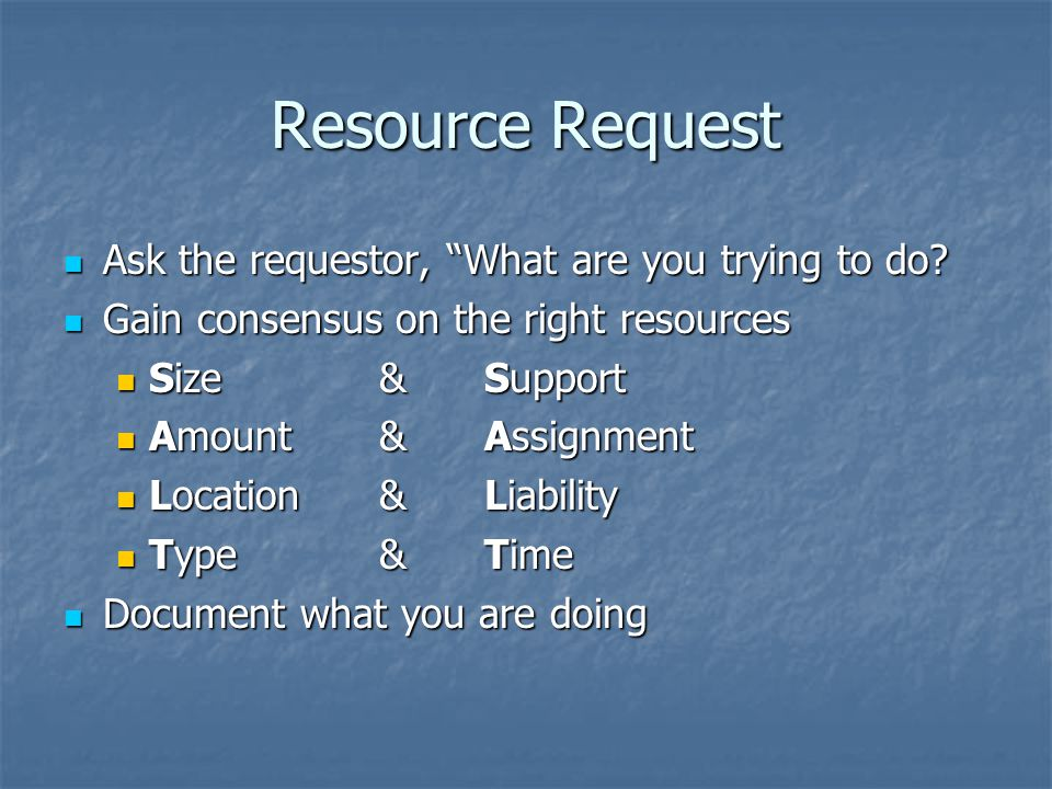 Resource Request Ask the requestor, What are you trying to do.
