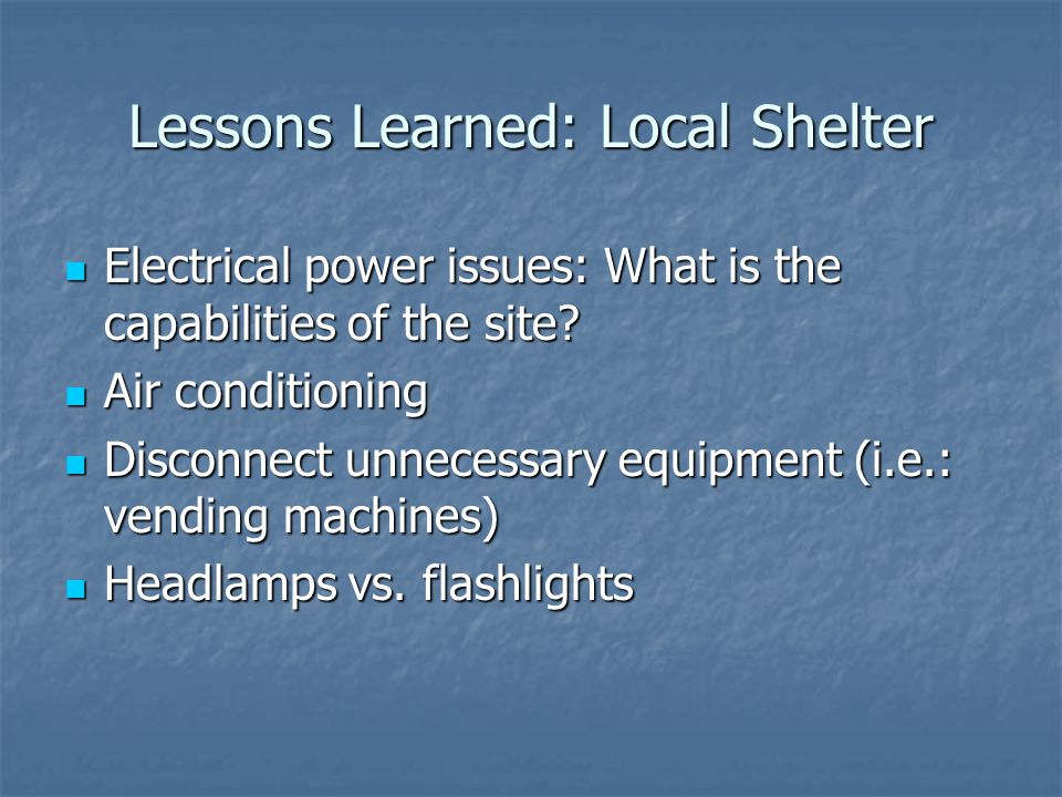 Lessons Learned: Local Shelter Electrical power issues: What is the capabilities of the site.