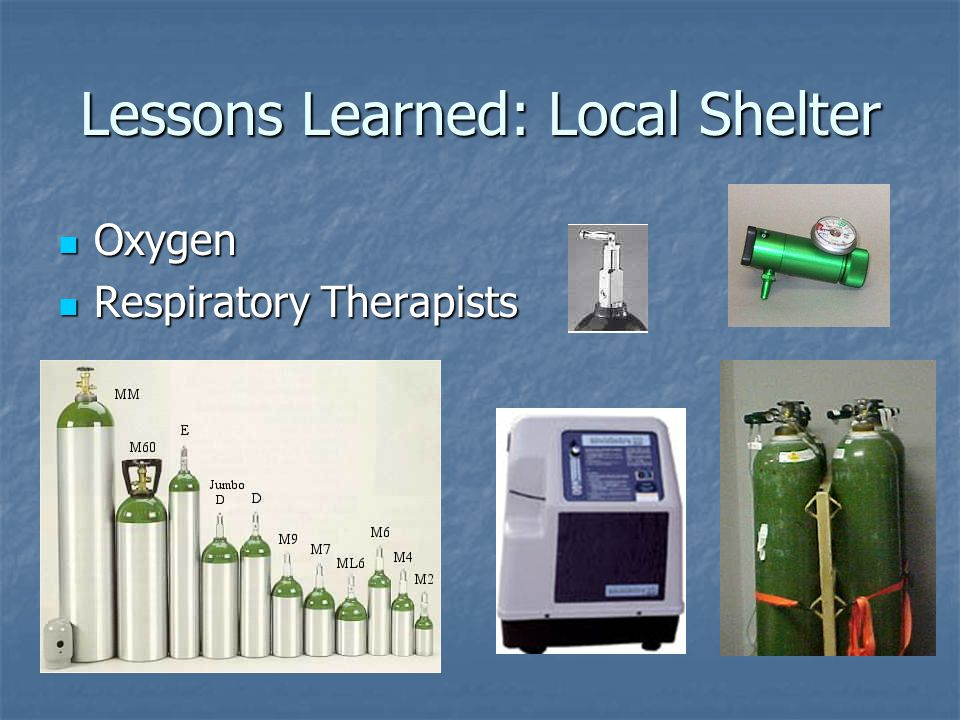 Lessons Learned: Local Shelter Oxygen Oxygen Respiratory Therapists Respiratory Therapists