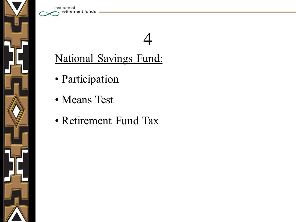 National Savings Fund: Participation Means Test Retirement Fund Tax 4