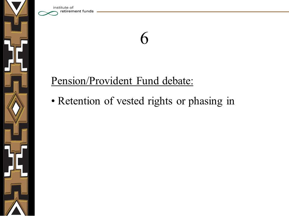 Pension/Provident Fund debate: Retention of vested rights or phasing in 6