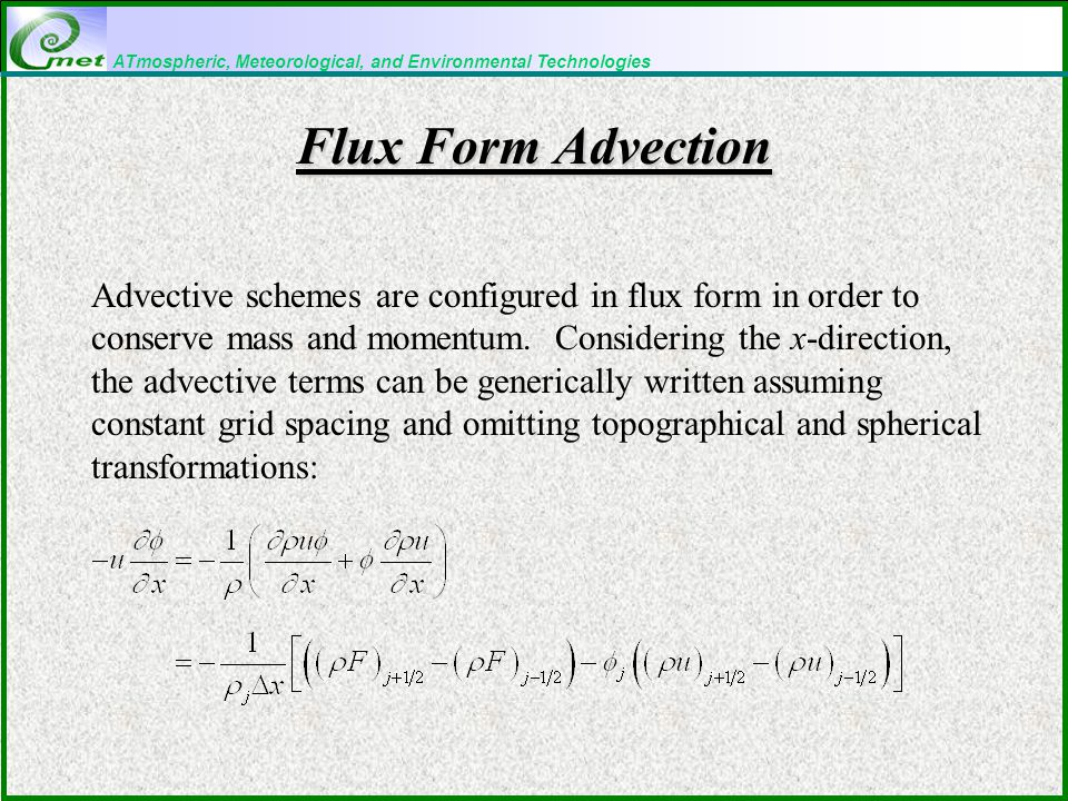 ATmospheric, Meteorological, and Environmental Technologies Flux Form Advection Advective schemes are configured in flux form in order to conserve mass and momentum.