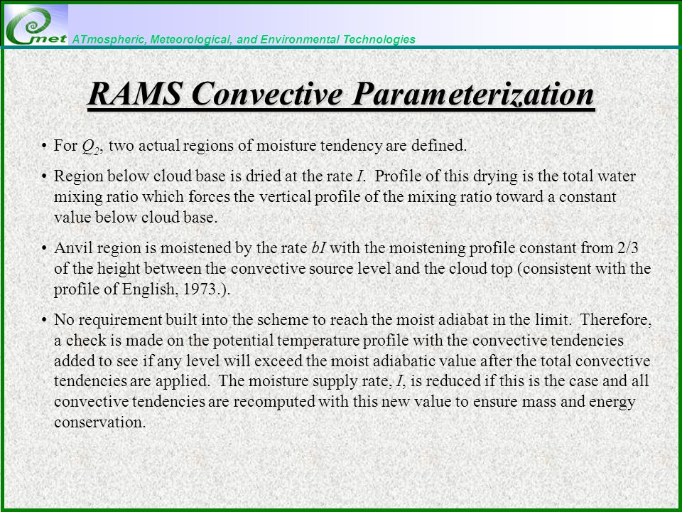 ATmospheric, Meteorological, and Environmental Technologies RAMS Convective Parameterization For Q 2, two actual regions of moisture tendency are defined.