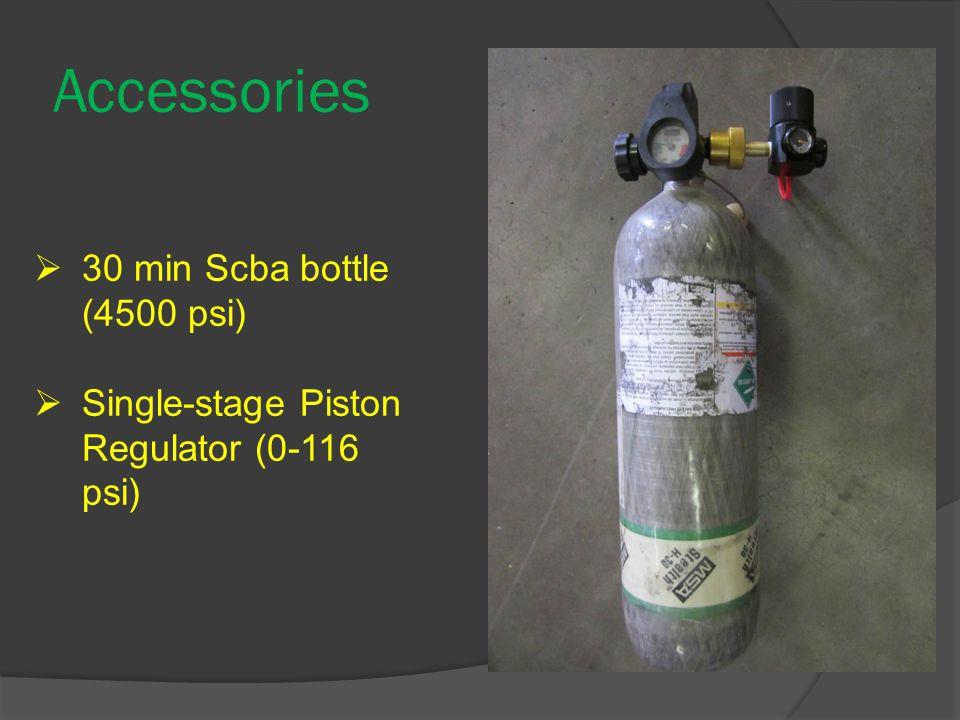 Accessories  30 min Scba bottle (4500 psi)  Single-stage Piston Regulator (0-116 psi)