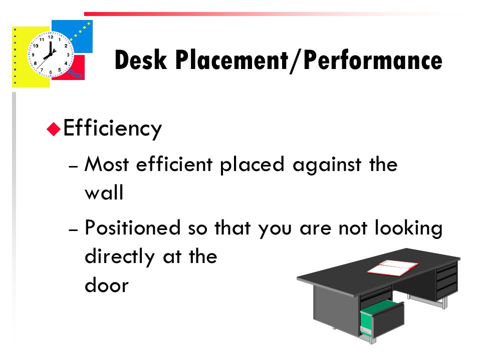 Desk Placement u Conveys message – Openess Desk situated so that there is no barrier between desk owner and guest