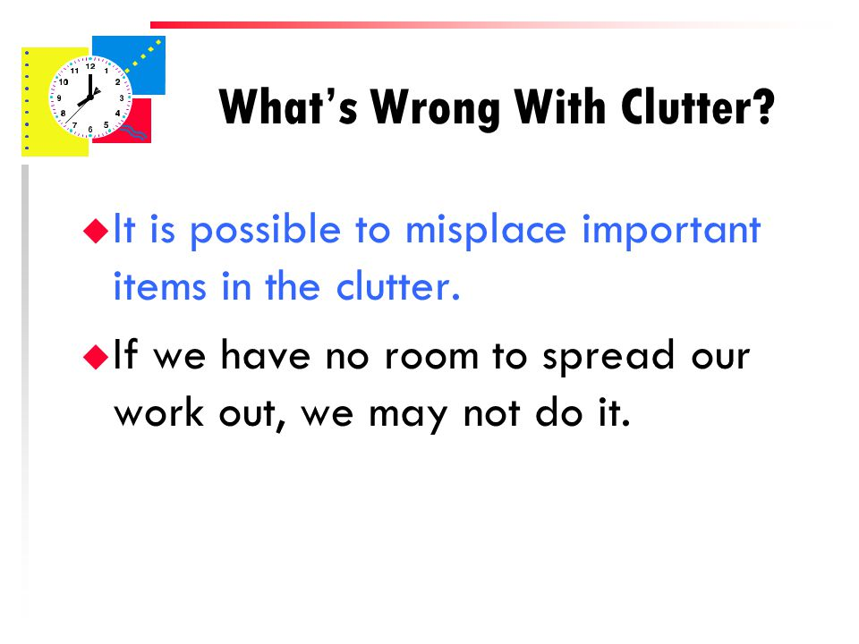 The average person spends eight months of their lifetime searching for misplaced items. Clutter