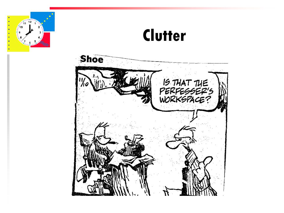 What's Wrong With Clutter. u It is possible to misplace important items in the clutter.