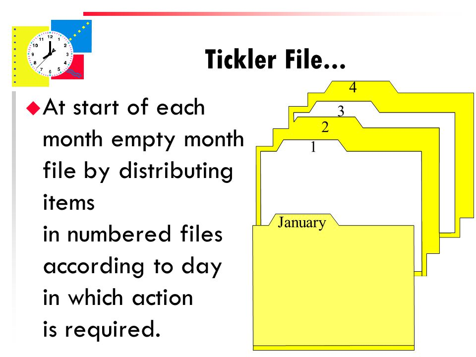 u When items arrive on desk, place item in Month file in which action is required Tickler File...
