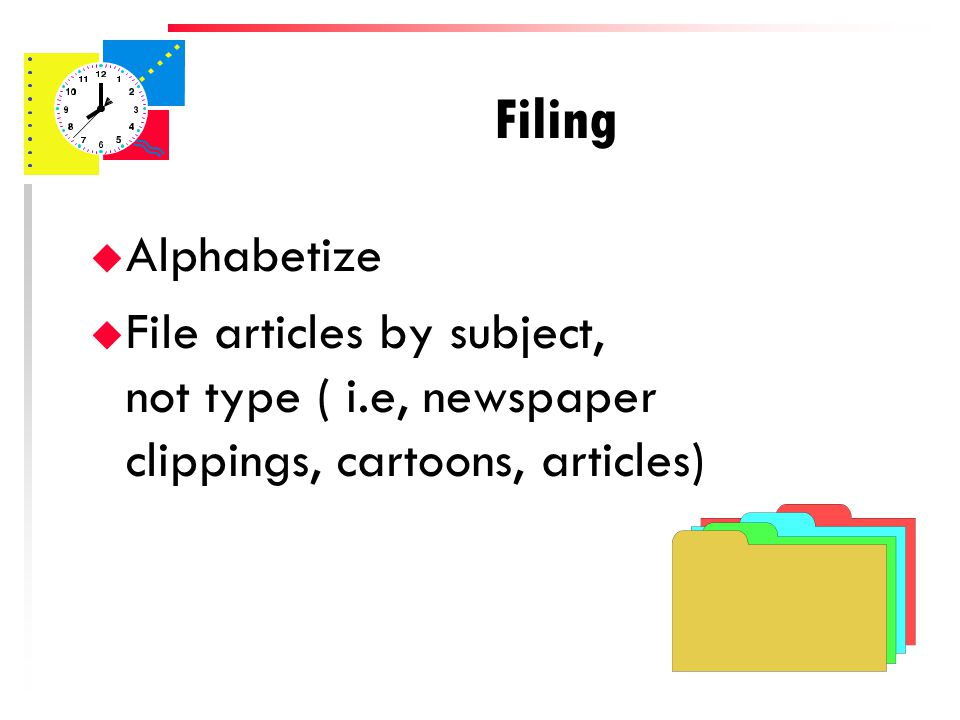 Filing u Use broad generic headings – Headings should be comprehensive enough to absorb a substantial quantity of paper.