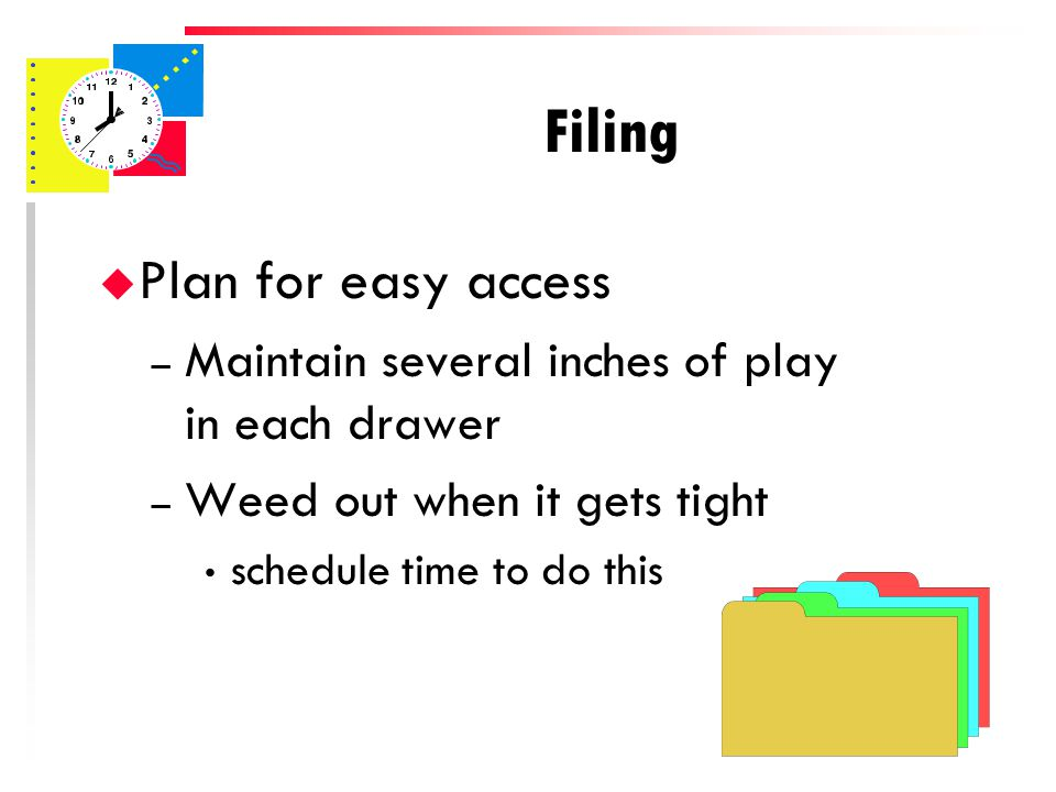 Filing u Cross-reference if needed u Plan for easy access – Add most recent material to the front – Avoid paper clips – Unfold letters before filing