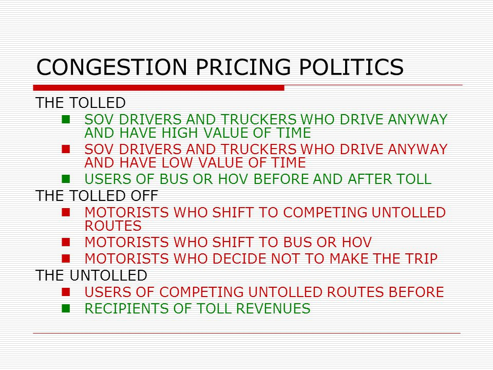 CONGESTION PRICING POLITICS THE TOLLED SOV DRIVERS AND TRUCKERS WHO DRIVE ANYWAY AND HAVE HIGH VALUE OF TIME SOV DRIVERS AND TRUCKERS WHO DRIVE ANYWAY